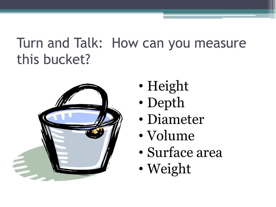Turn and Talk: How can you measure this bucket