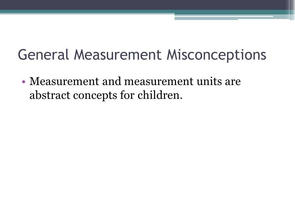 General Measurement Misconceptions
