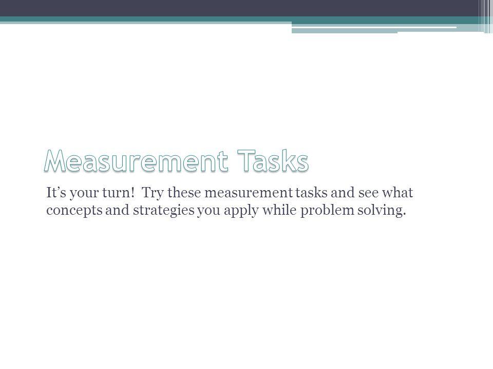 Measurement Tasks It's your turn.