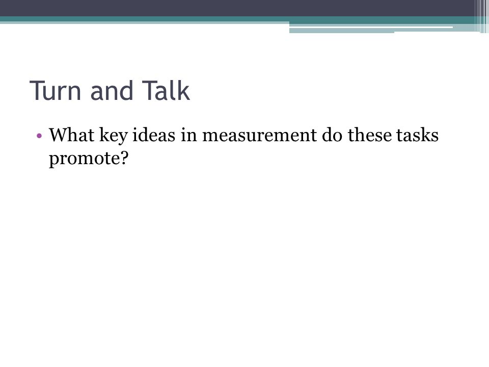 Turn and Talk What key ideas in measurement do these tasks promote