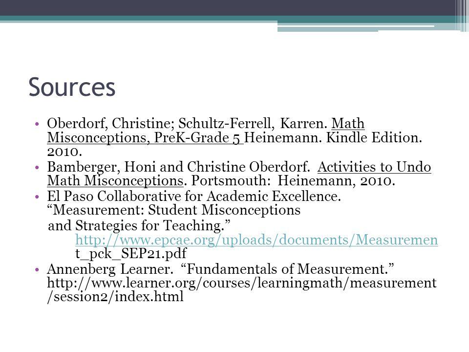 Sources Oberdorf, Christine; Schultz-Ferrell, Karren. Math Misconceptions, PreK-Grade 5 Heinemann. Kindle Edition. 2010.