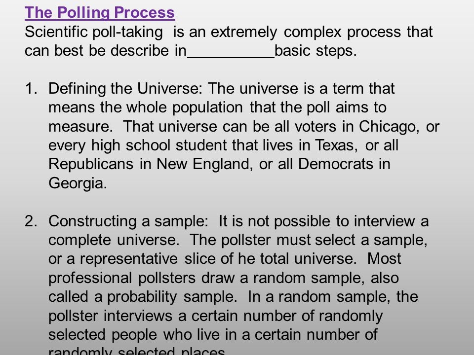 Scientific poll-taking is an extremely complex process that can best be describe in basic steps.