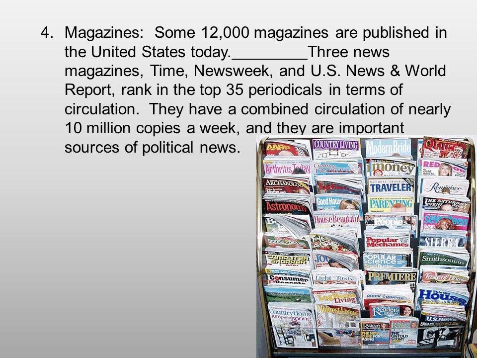 Magazines: Some 12,000 magazines are published in the United States today.