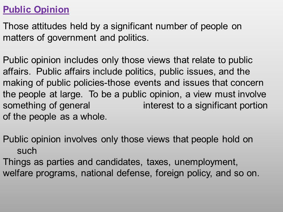 Public Opinion Those attitudes held by a significant number of people on matters of government and politics.