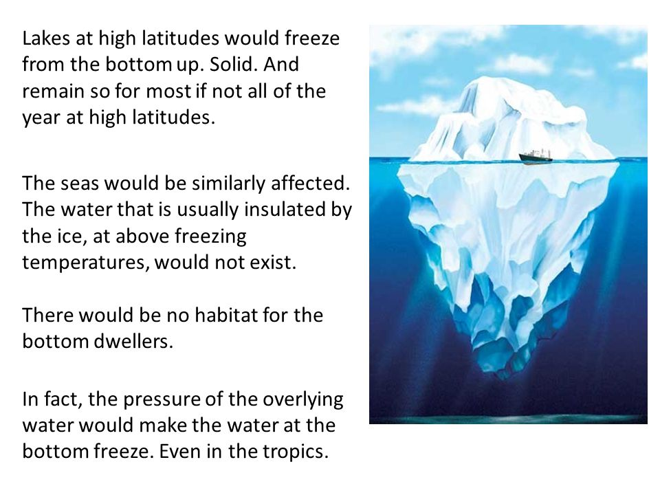 Lakes at high latitudes would freeze from the bottom up. Solid