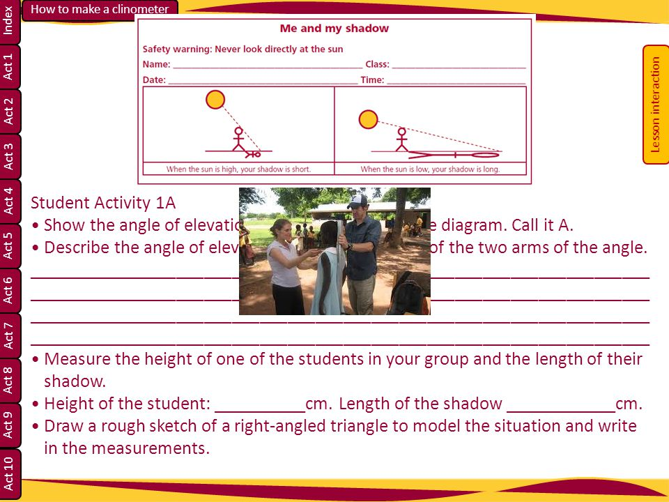 Lesson interaction Student Activity 1A. • Show the angle of elevation of the sun on the above diagram. Call it A.