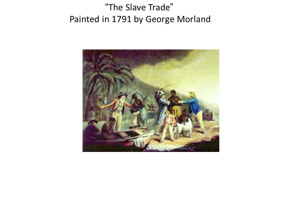 The Slave Trade Painted in 1791 by George Morland