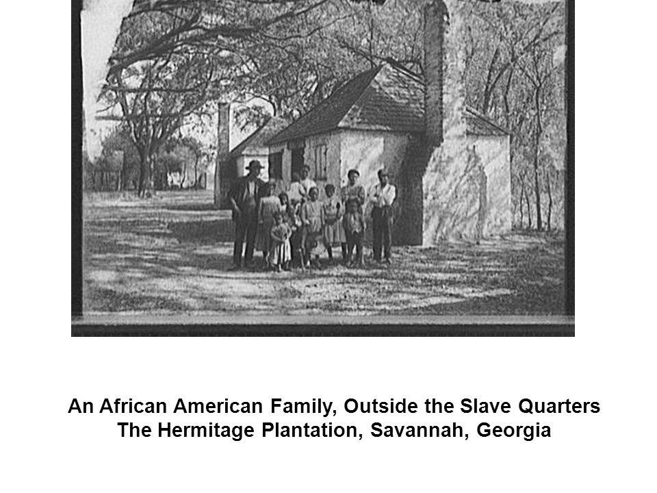 An African American Family, Outside the Slave Quarters The Hermitage Plantation, Savannah, Georgia