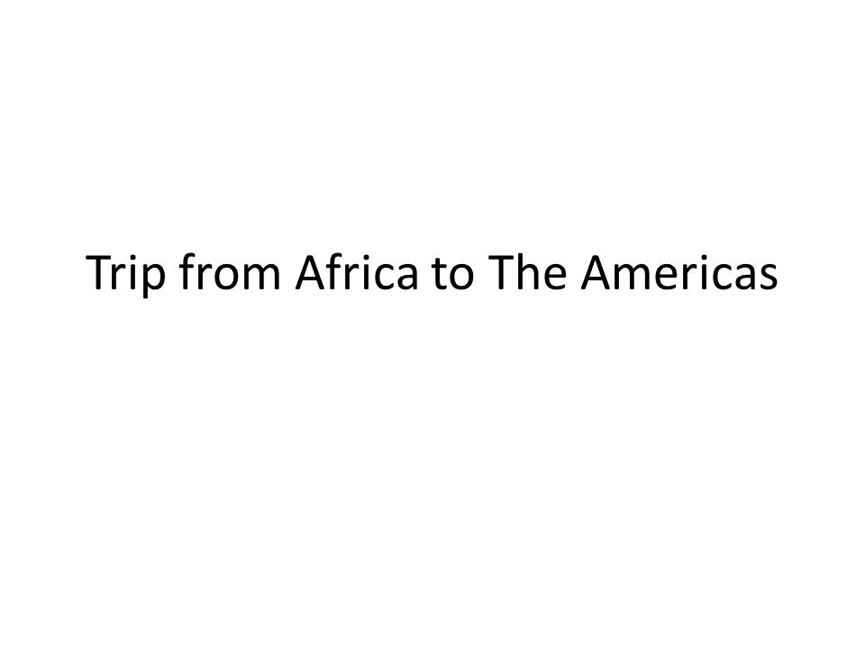 Trip from Africa to The Americas