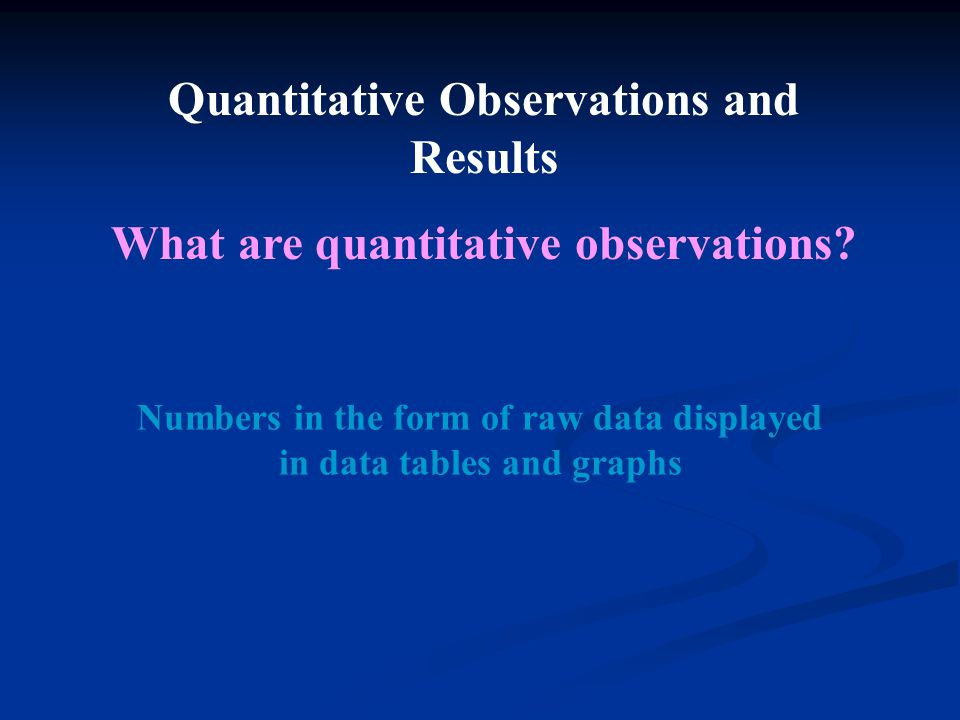 Quantitative Observations and Results