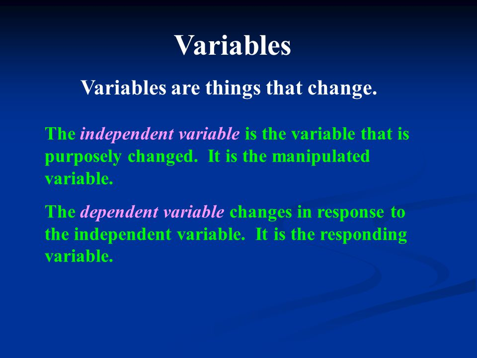 Variables Variables are things that change.