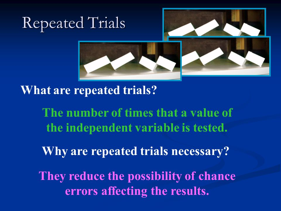 Repeated Trials What are repeated trials