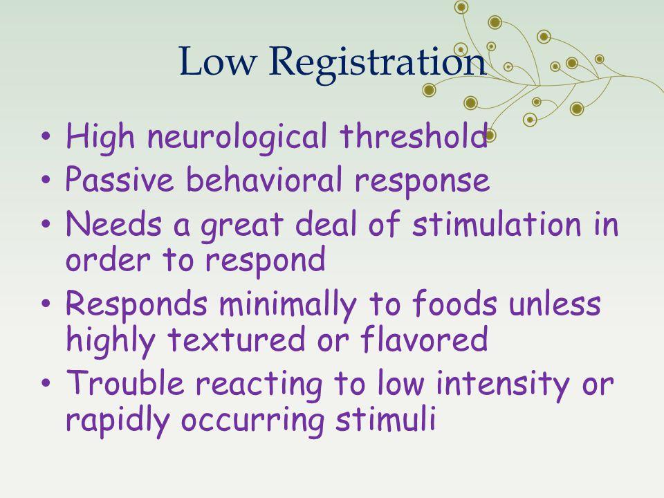 Low Registration High neurological threshold