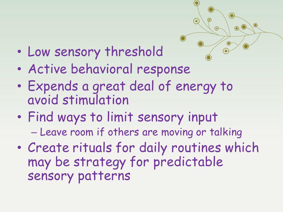 Sensory Avoiding Low sensory threshold Active behavioral response