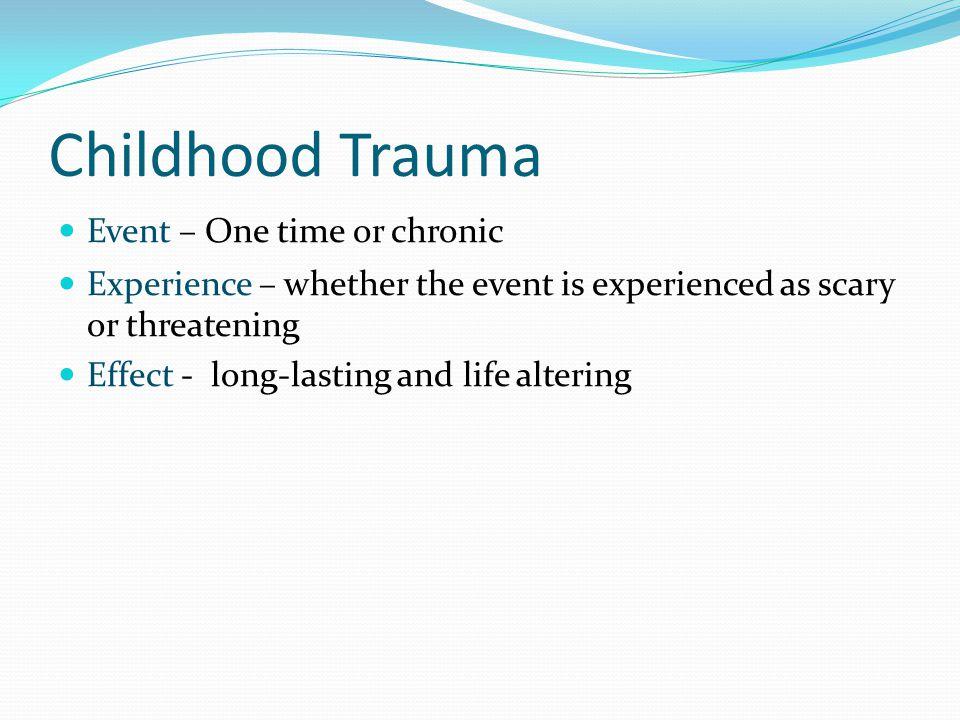 Childhood Trauma Event – One time or chronic