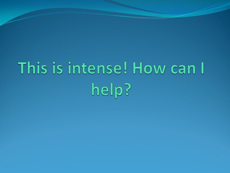 This is intense! How can I help