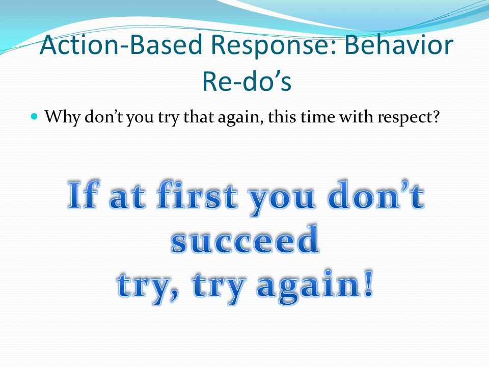 Action-Based Response: Behavior Re-do's