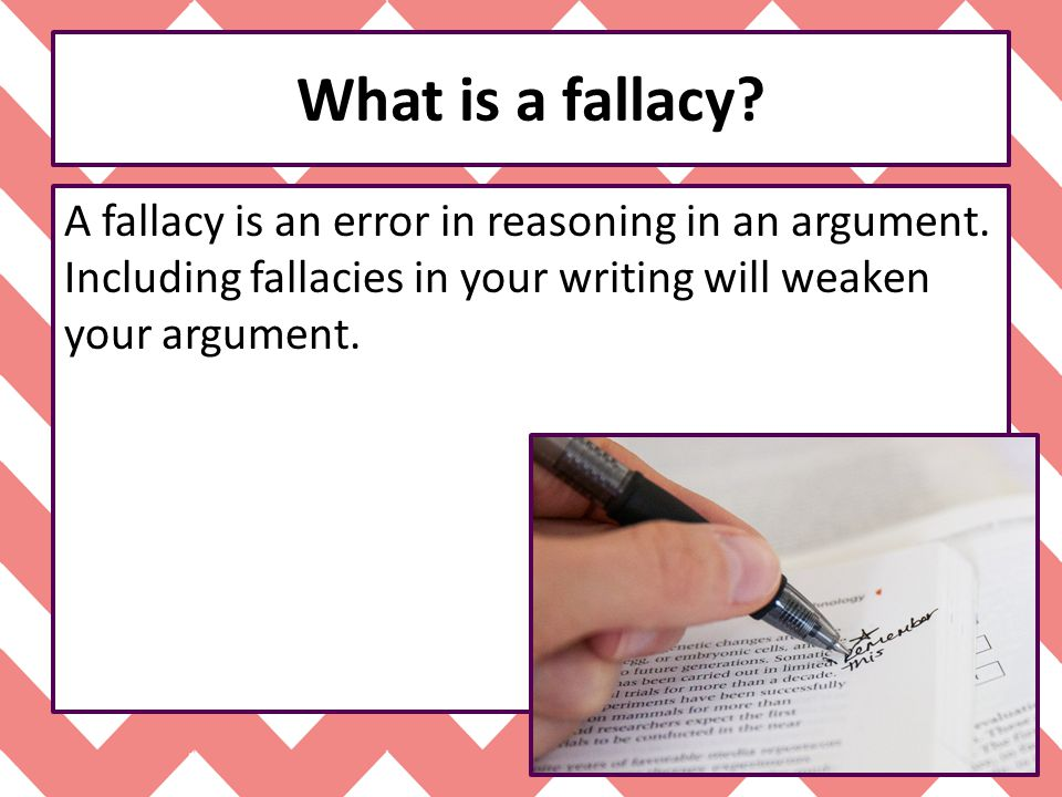 What is a fallacy. A fallacy is an error in reasoning in an argument.