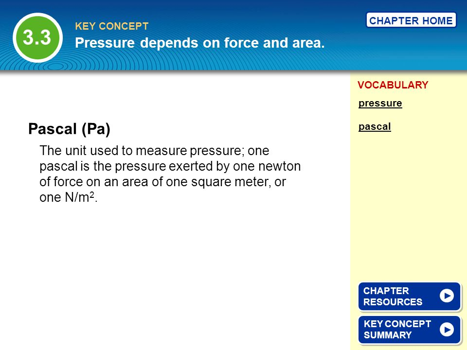 3.3 Pascal (Pa) Pressure depends on force and area.