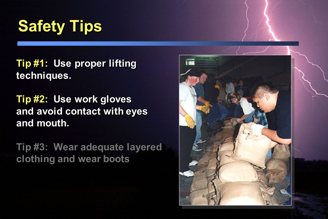 Safety Tips Tip #1: Use proper lifting techniques.