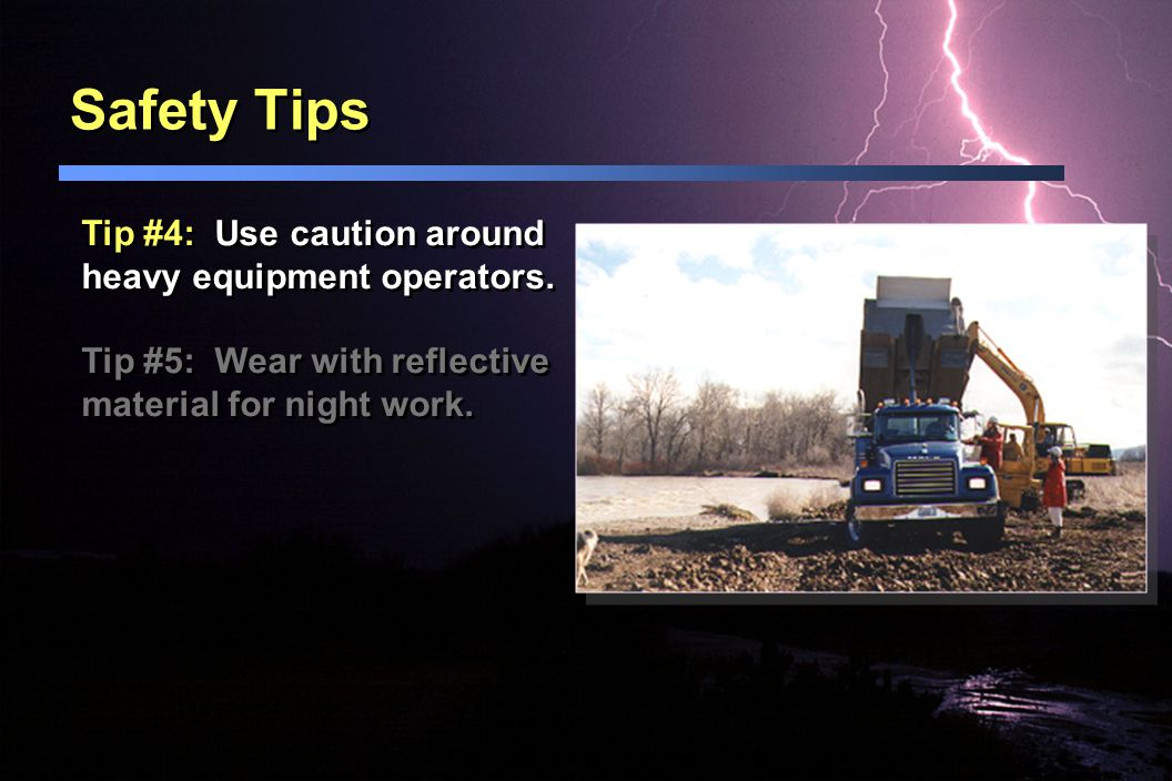 Safety Tips Tip #4: Use caution around heavy equipment operators.