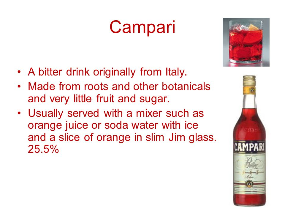 Campari A bitter drink originally from Italy.