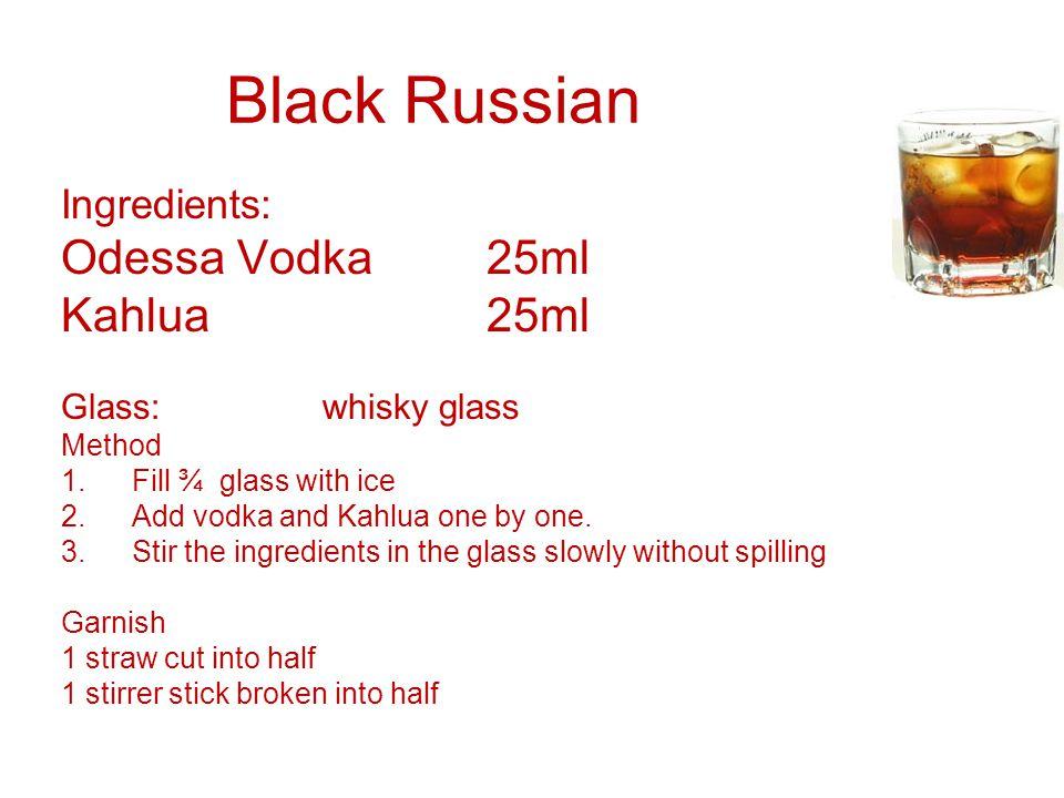 Black Russian Odessa Vodka 25ml Kahlua 25ml Ingredients: