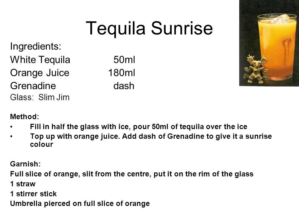 Tequila Sunrise Ingredients: White Tequila 50ml Orange Juice 180ml