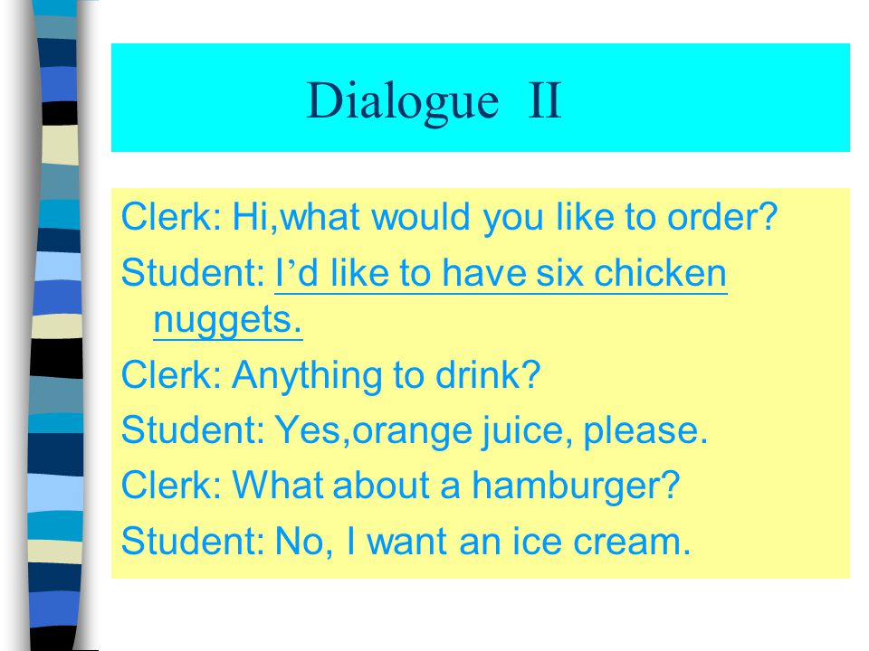 Dialogue II Clerk: Hi,what would you like to order