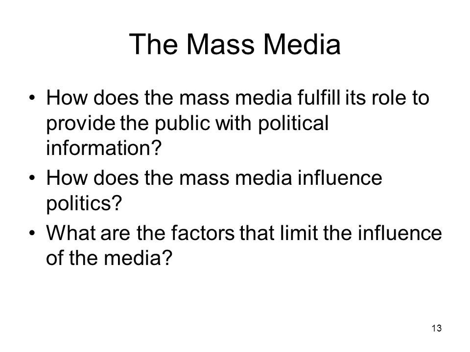 The Mass Media How does the mass media fulfill its role to provide the public with political information