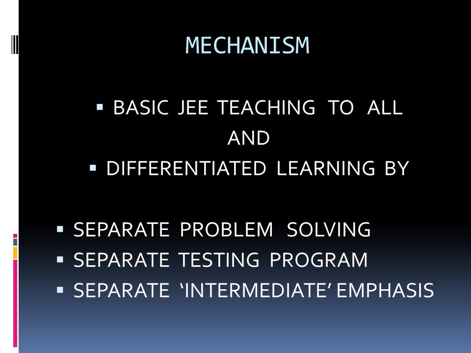MECHANISM BASIC JEE TEACHING TO ALL AND DIFFERENTIATED LEARNING BY
