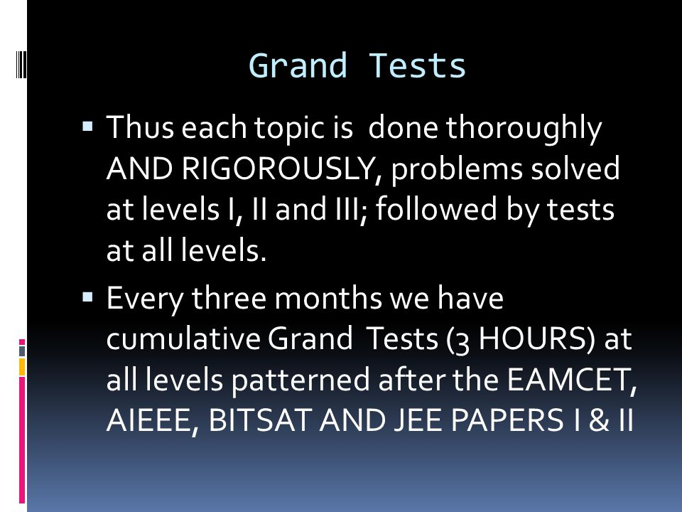 Grand Tests Thus each topic is done thoroughly AND RIGOROUSLY, problems solved at levels I, II and III; followed by tests at all levels.