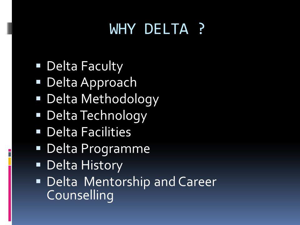 WHY DELTA Delta Faculty Delta Approach Delta Methodology