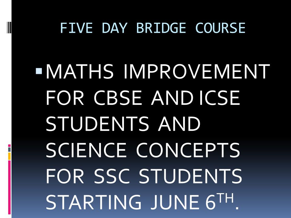 FIVE DAY BRIDGE COURSE MATHS IMPROVEMENT FOR CBSE AND ICSE STUDENTS AND SCIENCE CONCEPTS FOR SSC STUDENTS STARTING JUNE 6TH.