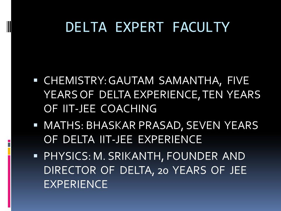DELTA EXPERT FACULTY CHEMISTRY: GAUTAM SAMANTHA, FIVE YEARS OF DELTA EXPERIENCE, TEN YEARS OF IIT-JEE COACHING.