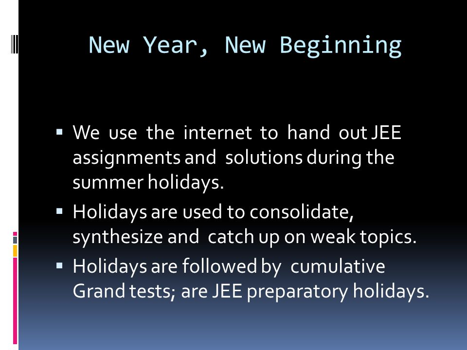New Year, New Beginning We use the internet to hand out JEE assignments and solutions during the summer holidays.