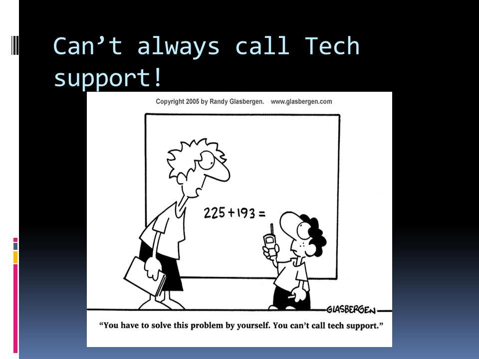 Can't always call Tech support!