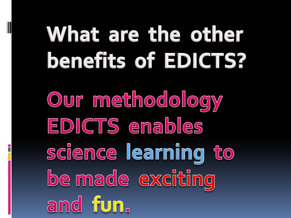 What are the other benefits of EDICTS