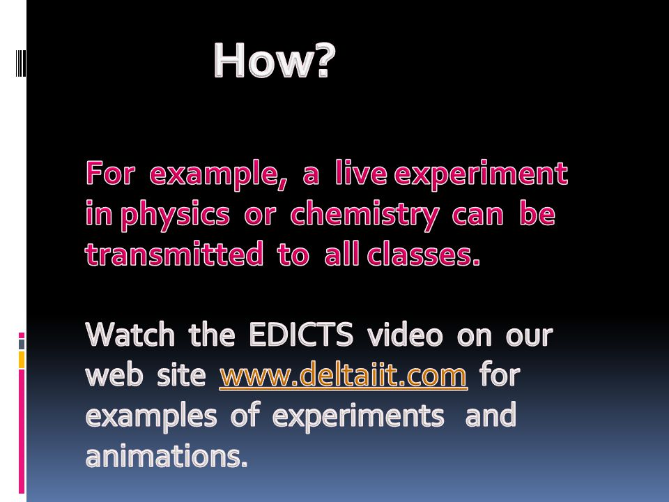 How For example, a live experiment in physics or chemistry can be transmitted to all classes.