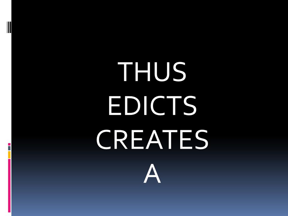 THUS EDICTS CREATES A