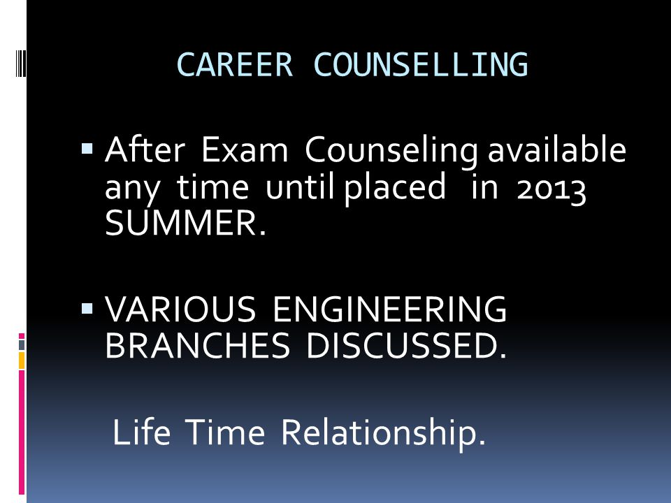 After Exam Counseling available any time until placed in 2013 SUMMER.