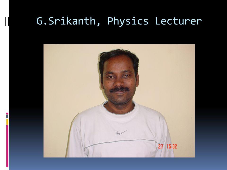 G.Srikanth, Physics Lecturer