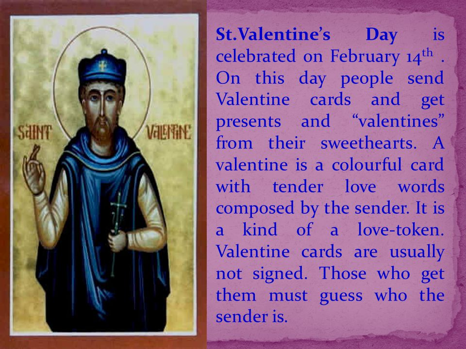 St. Valentine's Day is celebrated on February 14th