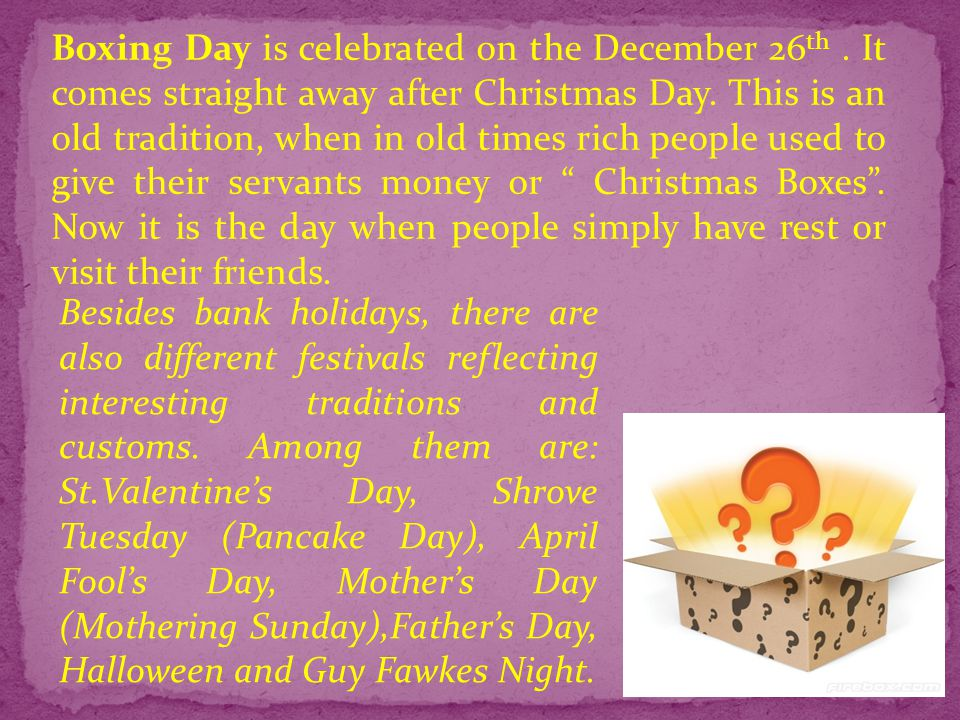 Boxing Day is celebrated on the December 26th