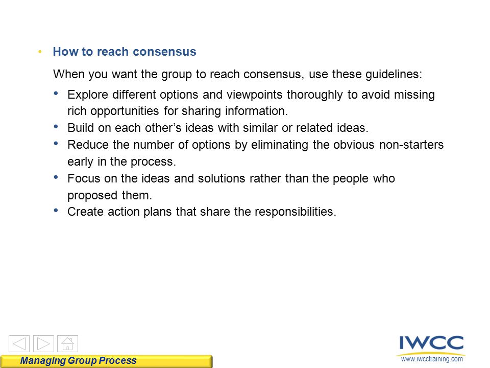 When you want the group to reach consensus, use these guidelines:
