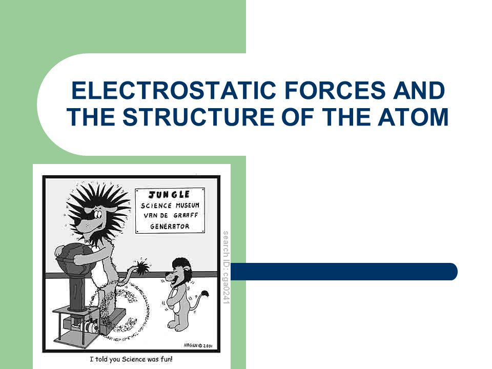 ELECTROSTATIC FORCES AND THE STRUCTURE OF THE ATOM