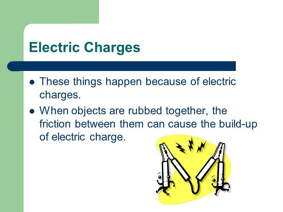 Electric Charges These things happen because of electric charges.