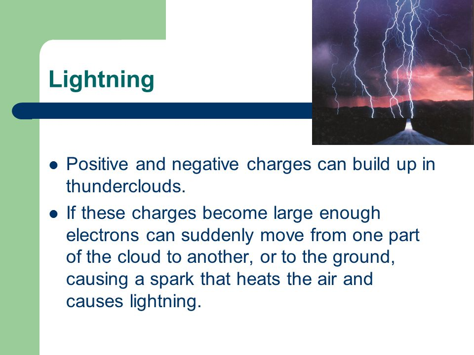 Lightning Positive and negative charges can build up in thunderclouds.
