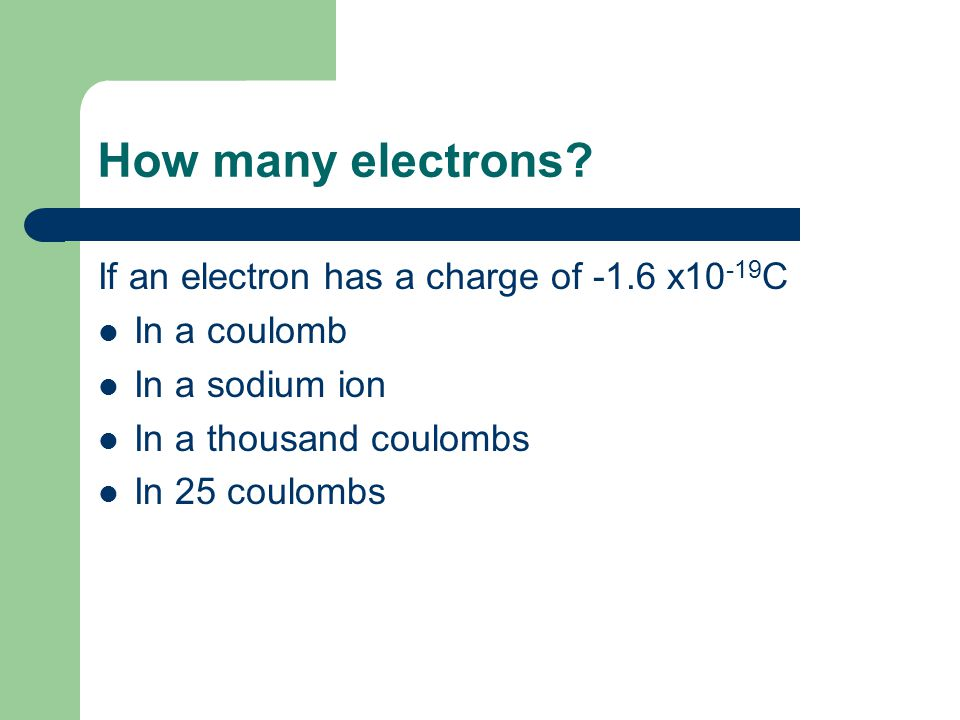 How many electrons If an electron has a charge of -1.6 x10-19C