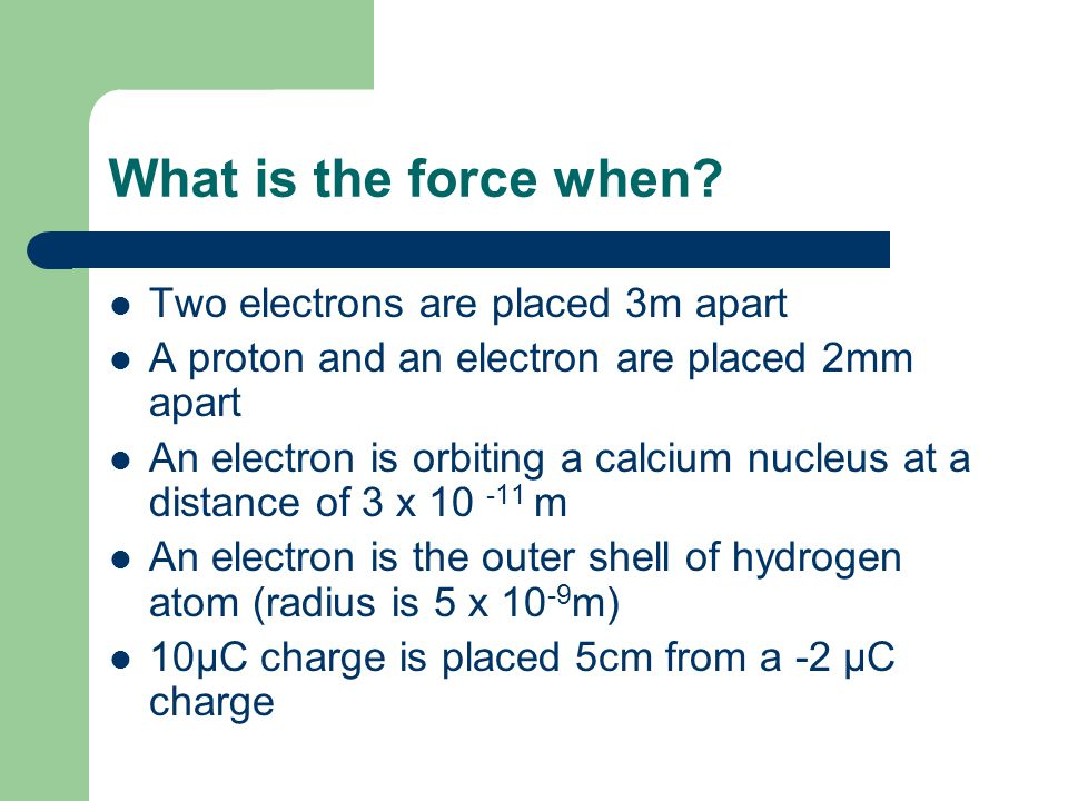 What is the force when Two electrons are placed 3m apart